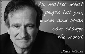 Robin Williams - no matter what people tell you