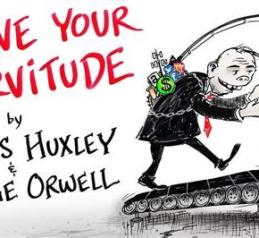 Love Your Servitude – Aldous Huxley & GeorgeOrwell